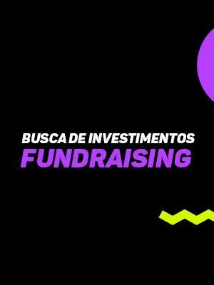 Busca de Investimentos - Fundraising_